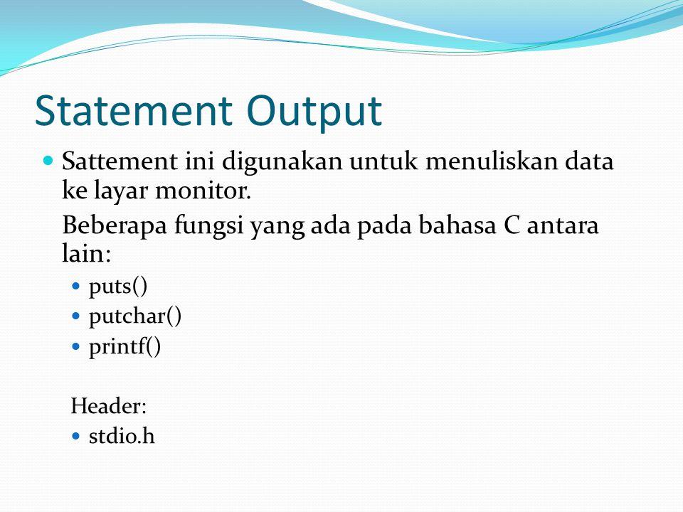 Statement Output Sattement ini digunakan untuk menuliskan data ke layar monitor. Beberapa fungsi yang ada pada bahasa C antara lain: