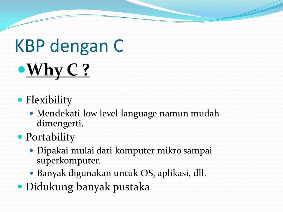 KBP dengan C Why C Flexibility Portability Didukung banyak pustaka