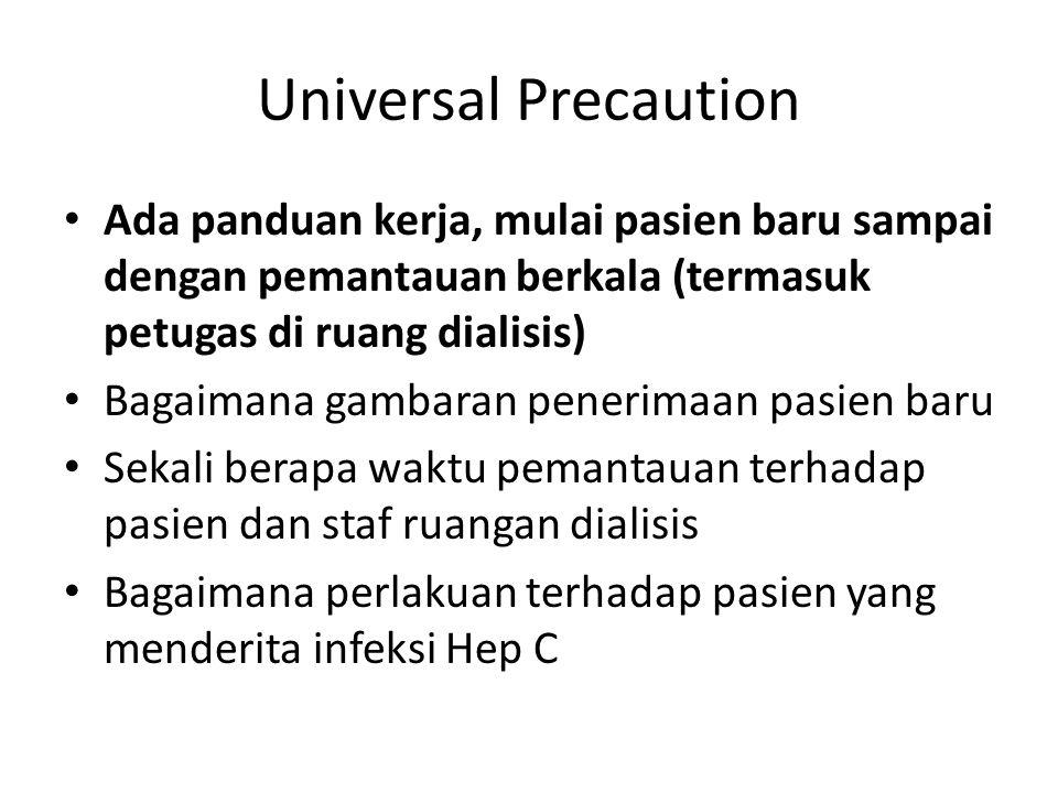 Universal Precaution Ada panduan kerja, mulai pasien baru sampai dengan pemantauan berkala (termasuk petugas di ruang dialisis)