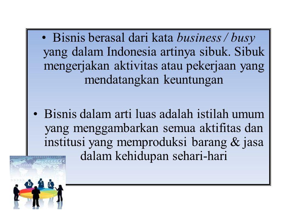 Bisnis berasal dari kata business / busy yang dalam Indonesia artinya sibuk. Sibuk mengerjakan aktivitas atau pekerjaan yang mendatangkan keuntungan