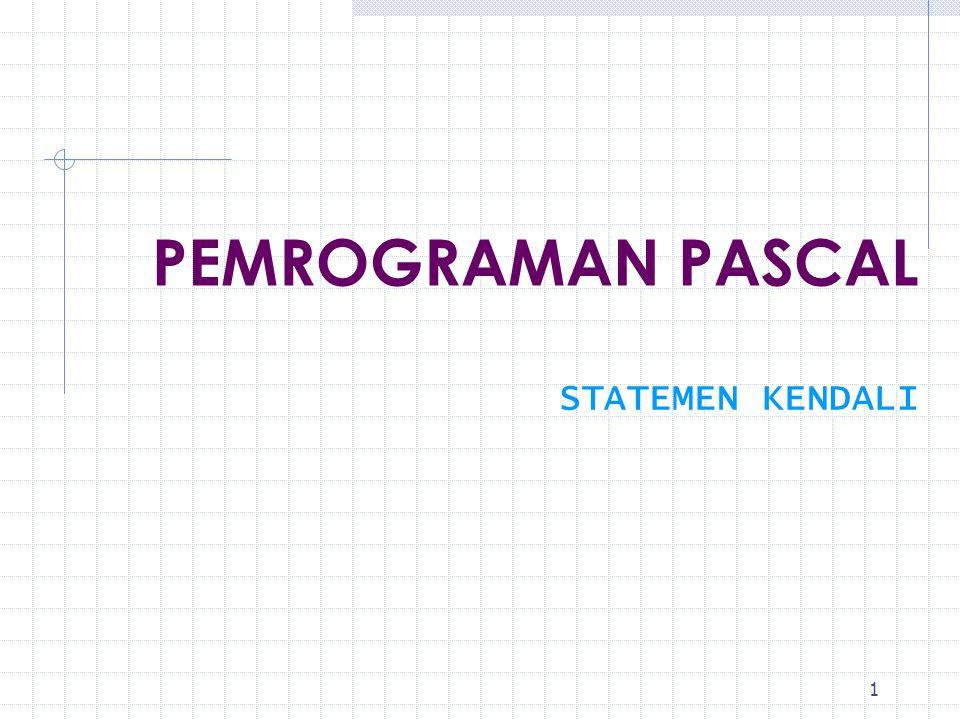 PEMROGRAMAN PASCAL STATEMEN KENDALI