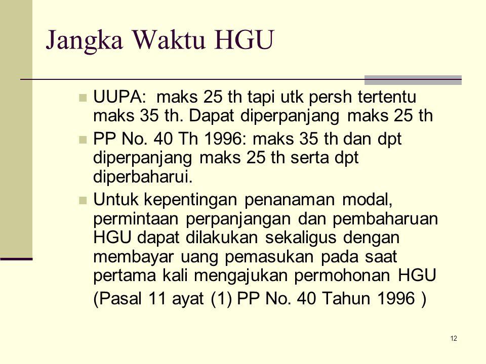 Jangka Waktu HGU UUPA: maks 25 th tapi utk persh tertentu maks 35 th. Dapat diperpanjang maks 25 th.