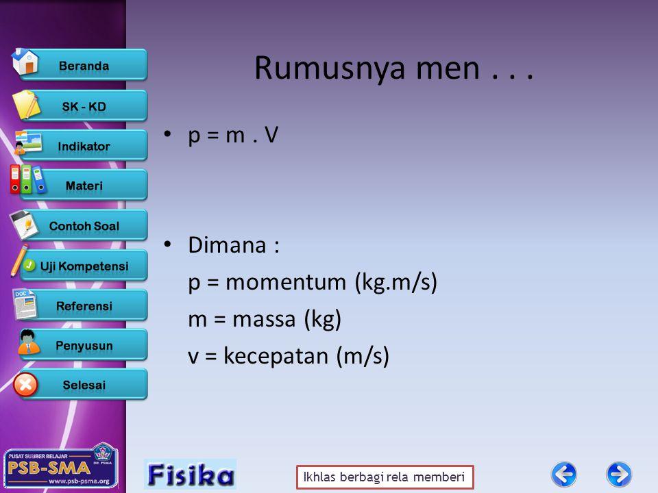 Rumusnya men . . . p = m . V Dimana : p = momentum (kg.m/s)