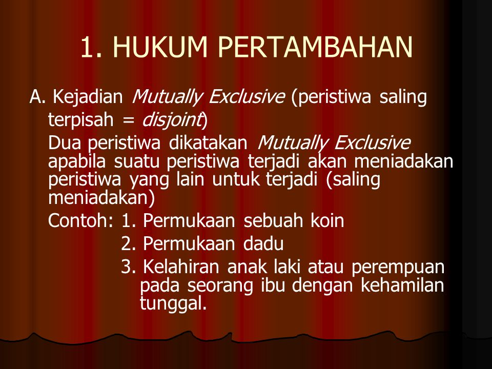1. HUKUM PERTAMBAHAN A. Kejadian Mutually Exclusive (peristiwa saling