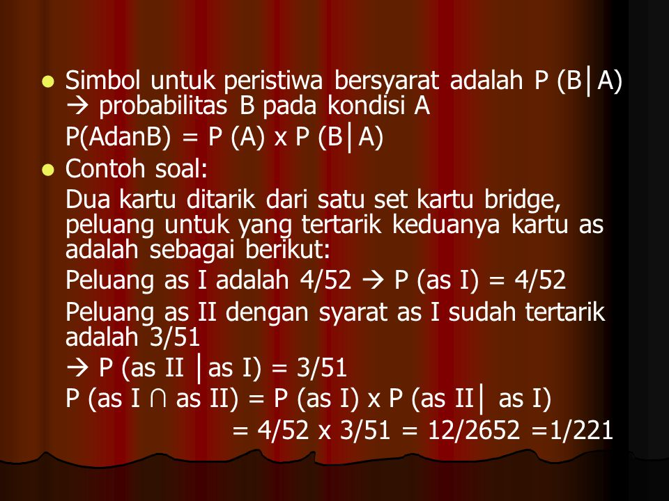 Simbol untuk peristiwa bersyarat adalah P (B│A)  probabilitas B pada kondisi A