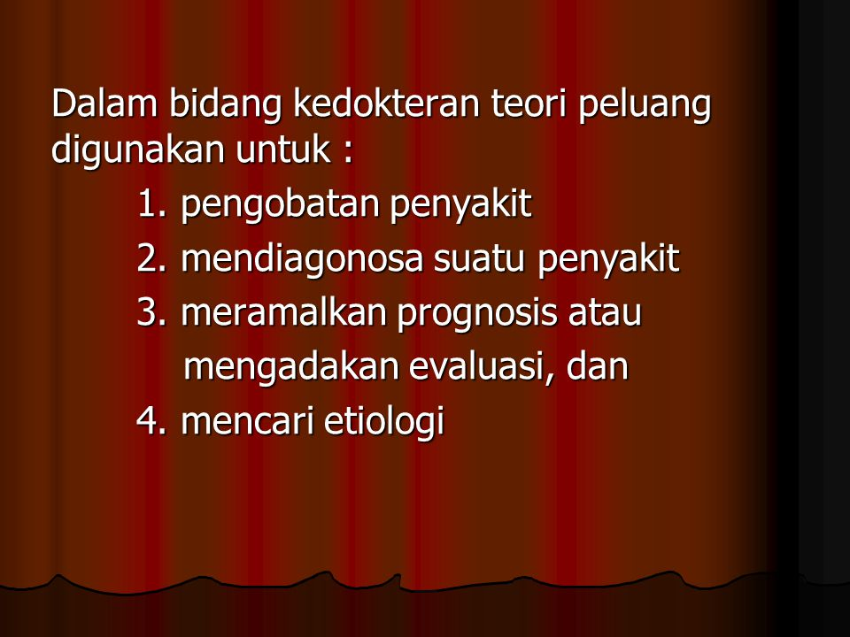 Dalam bidang kedokteran teori peluang digunakan untuk :