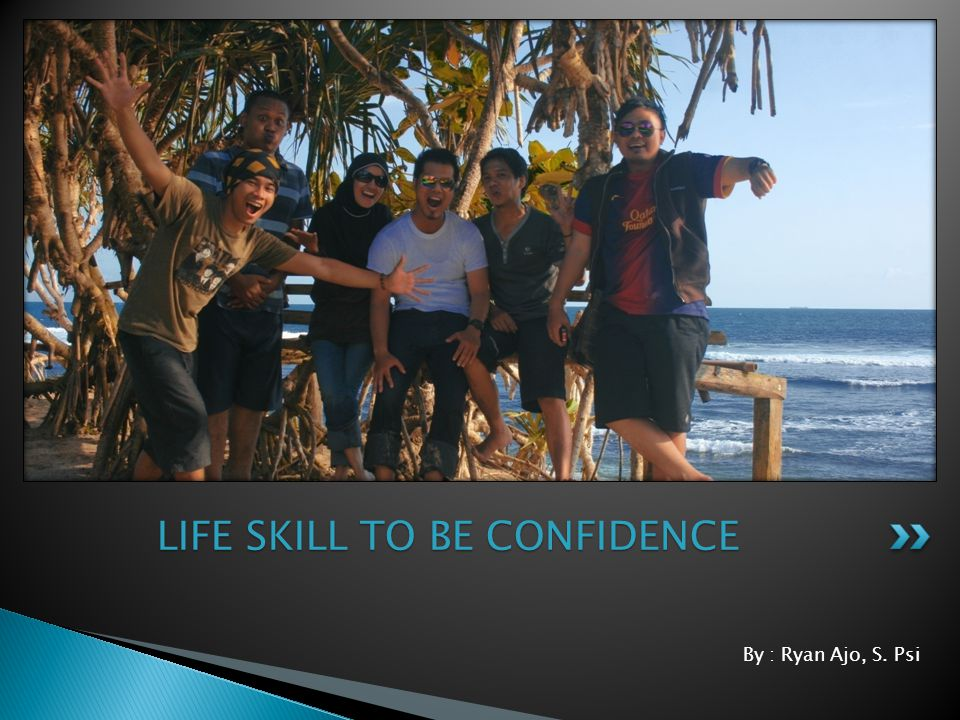 LIFE SKILL TO BE CONFIDENCE
