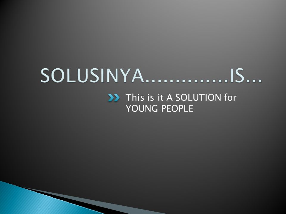 SOLUSINYA..............IS... This is it A SOLUTION for YOUNG PEOPLE