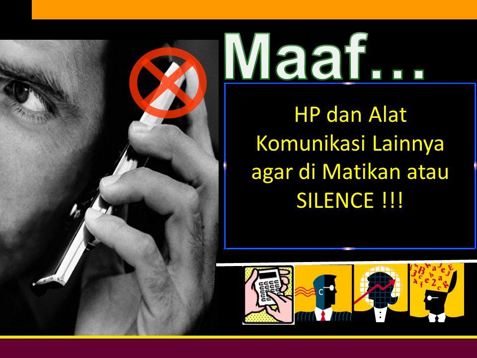 HP dan Alat Komunikasi Lainnya agar di Matikan atau SILENCE !!!