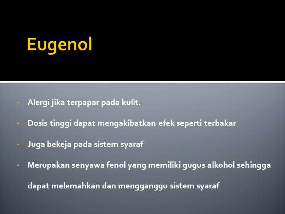 Eugenol Alergi jika terpapar pada kulit.