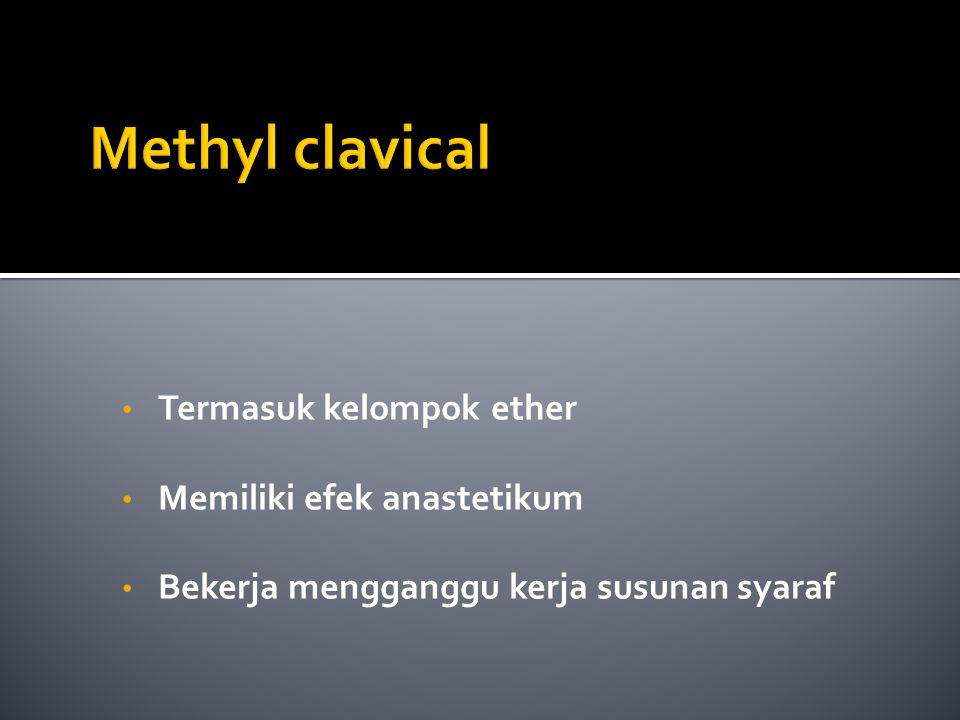 Methyl clavical Termasuk kelompok ether Memiliki efek anastetikum