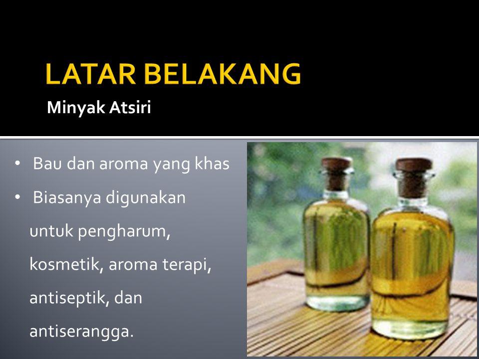 LATAR BELAKANG Minyak Atsiri Bau dan aroma yang khas