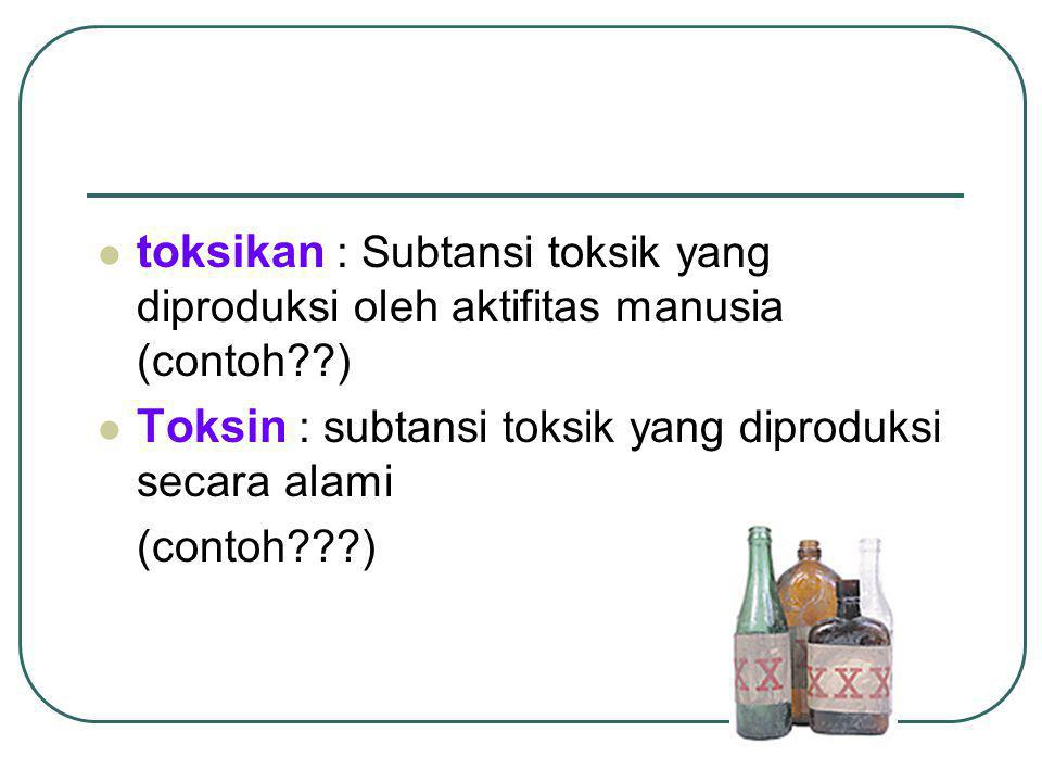 Toksin : subtansi toksik yang diproduksi secara alami