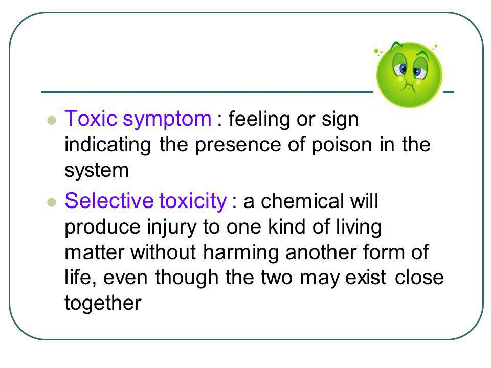 Toxic symptom : feeling or sign indicating the presence of poison in the system