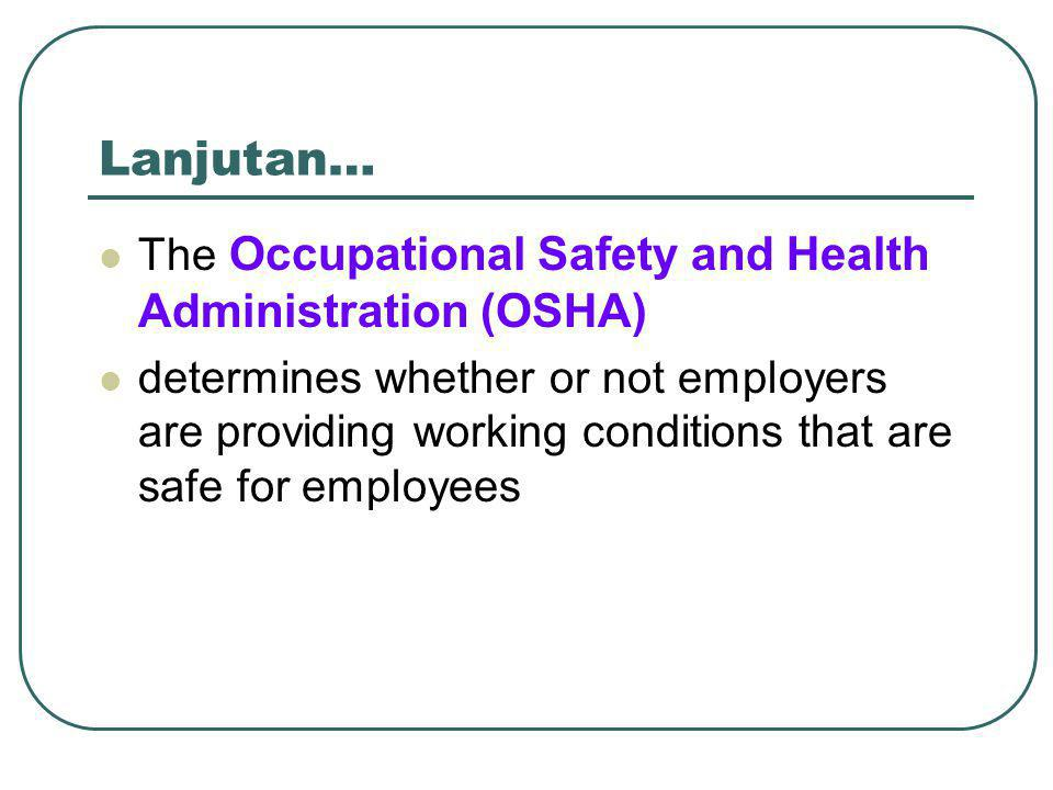 Lanjutan… The Occupational Safety and Health Administration (OSHA)