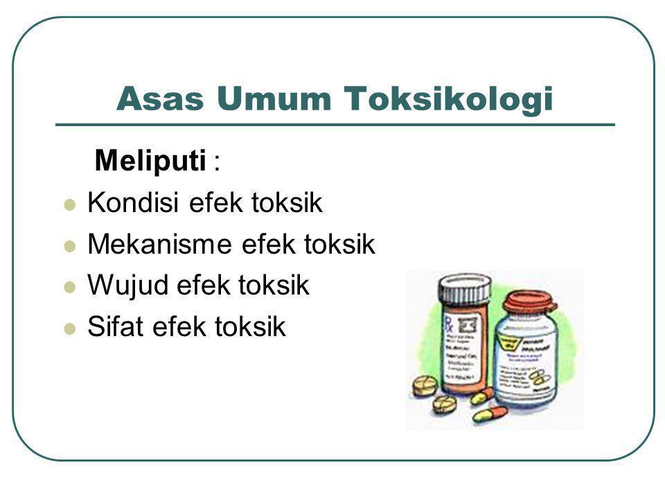 Asas Umum Toksikologi Meliputi : Kondisi efek toksik