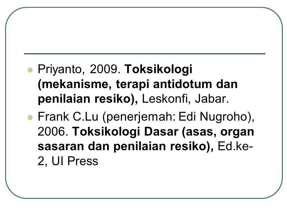 Priyanto, 2009. Toksikologi (mekanisme, terapi antidotum dan penilaian resiko), Leskonfi, Jabar.