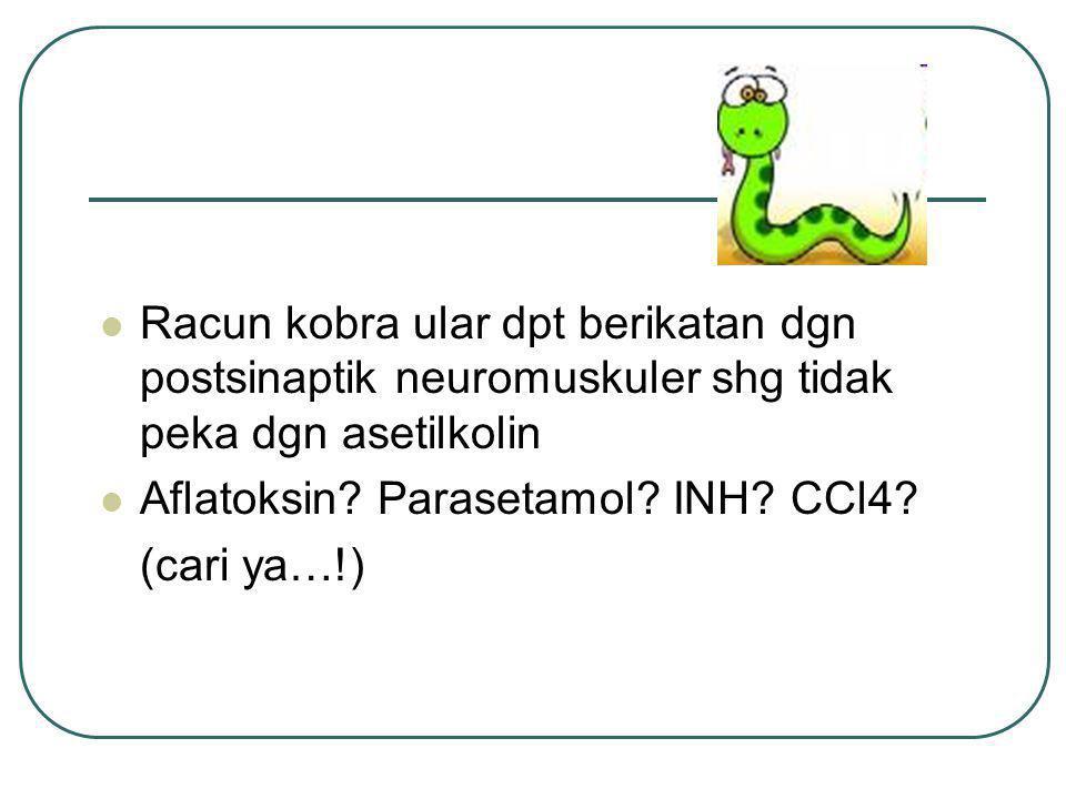Racun kobra ular dpt berikatan dgn postsinaptik neuromuskuler shg tidak peka dgn asetilkolin