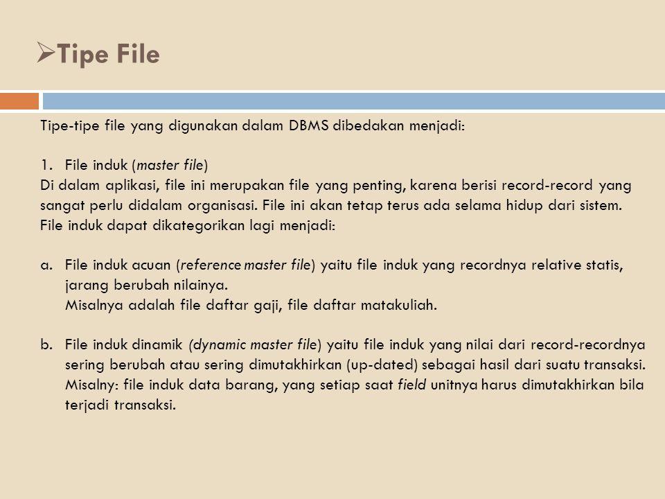 Tipe File Tipe-tipe file yang digunakan dalam DBMS dibedakan menjadi: