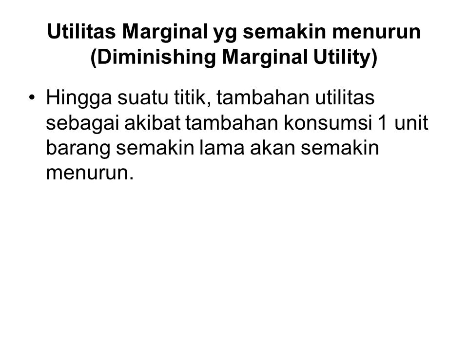 Utilitas Marginal yg semakin menurun (Diminishing Marginal Utility)