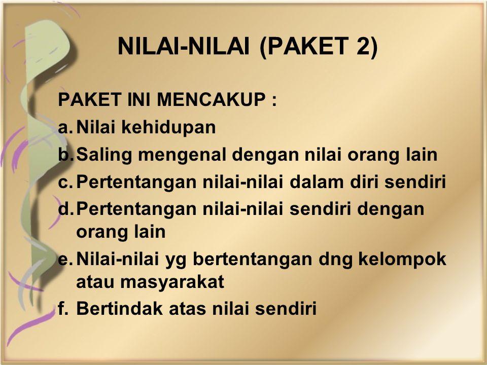 NILAI-NILAI (PAKET 2) PAKET INI MENCAKUP : a. Nilai kehidupan