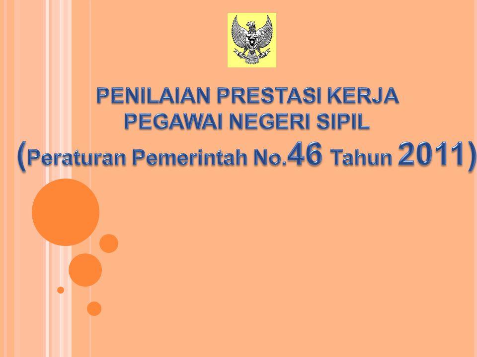 PENILAIAN PRESTASI KERJA (Peraturan Pemerintah No.46 Tahun 2011)
