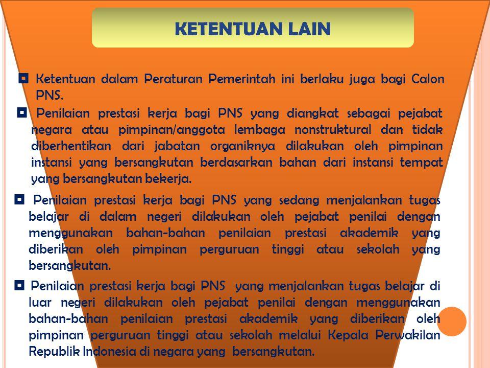 KETENTUAN LAIN  Ketentuan dalam Peraturan Pemerintah ini berlaku juga bagi Calon PNS.