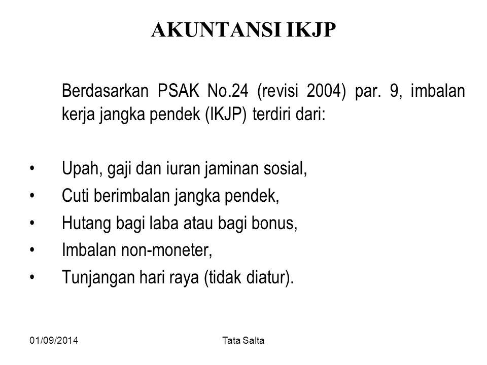 AKUNTANSI IKJP Berdasarkan PSAK No.24 (revisi 2004) par. 9, imbalan kerja jangka pendek (IKJP) terdiri dari: