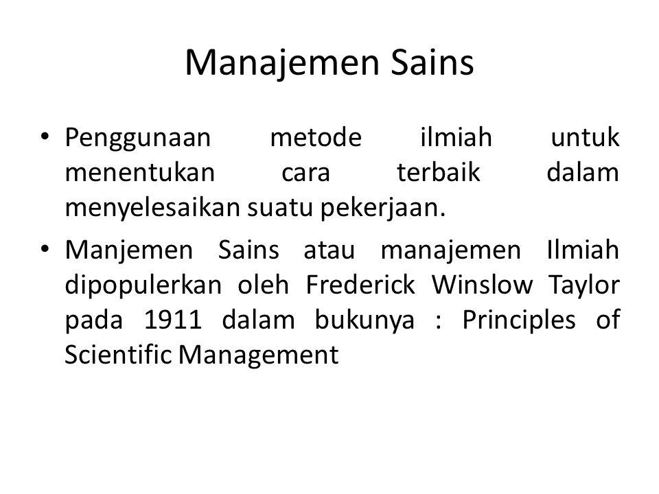 Manajemen Sains Penggunaan metode ilmiah untuk menentukan cara terbaik dalam menyelesaikan suatu pekerjaan.