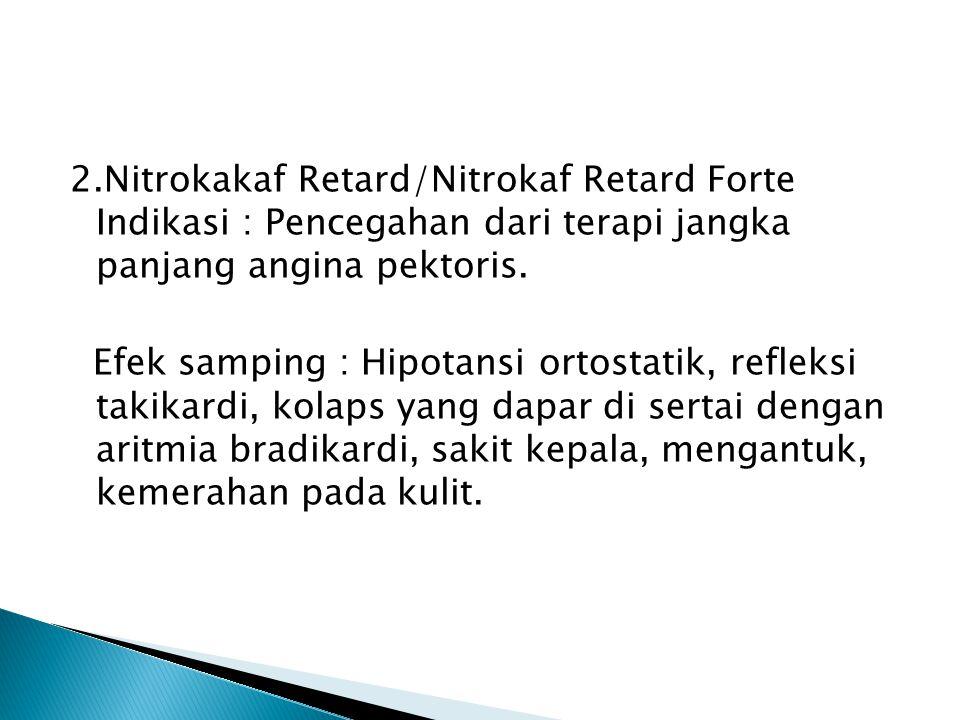 2.Nitrokakaf Retard/Nitrokaf Retard Forte Indikasi : Pencegahan dari terapi jangka panjang angina pektoris.