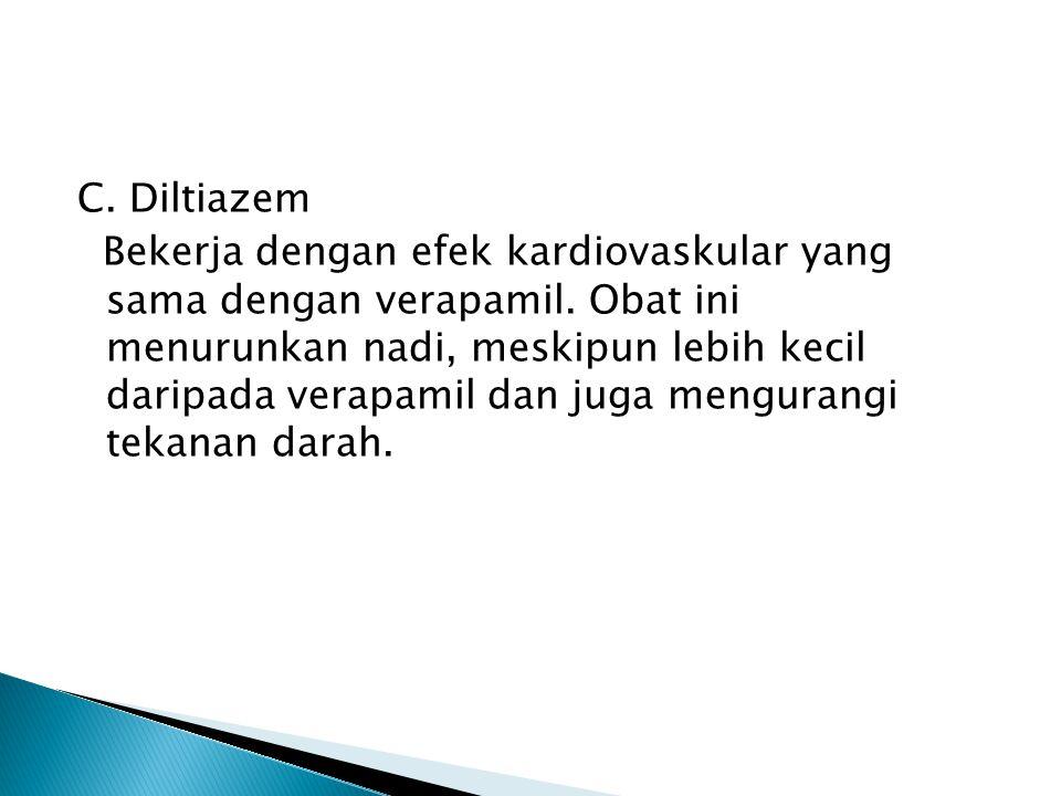 C. Diltiazem Bekerja dengan efek kardiovaskular yang sama dengan verapamil.