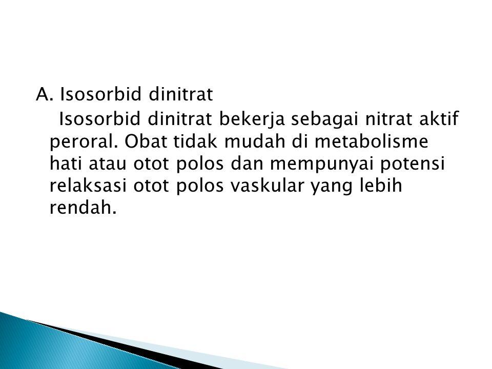 A. Isosorbid dinitrat Isosorbid dinitrat bekerja sebagai nitrat aktif peroral.