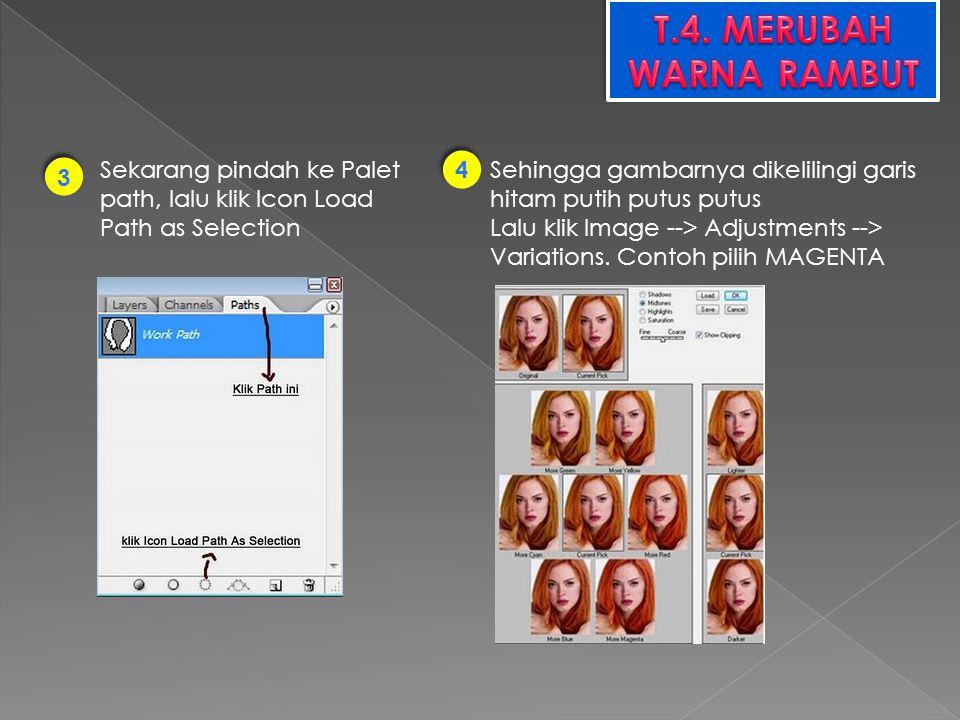T.4. MERUBAH WARNA RAMBUT Sekarang pindah ke Palet path, lalu klik Icon Load Path as Selection. 4.