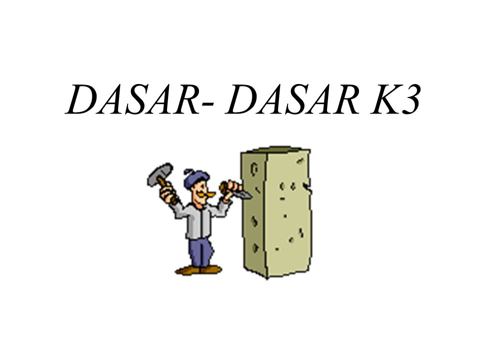 DASAR- DASAR K3