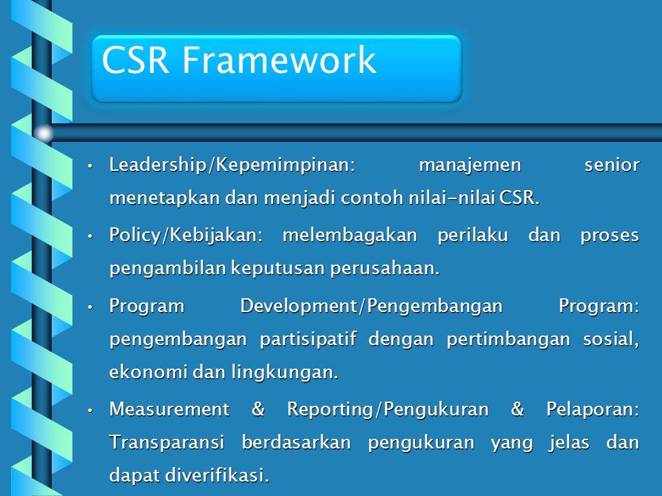 CSR Framework Leadership/Kepemimpinan: manajemen senior menetapkan dan menjadi contoh nilai-nilai CSR.