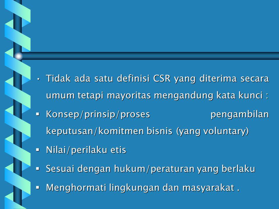 Tidak ada satu definisi CSR yang diterima secara umum tetapi mayoritas mengandung kata kunci :
