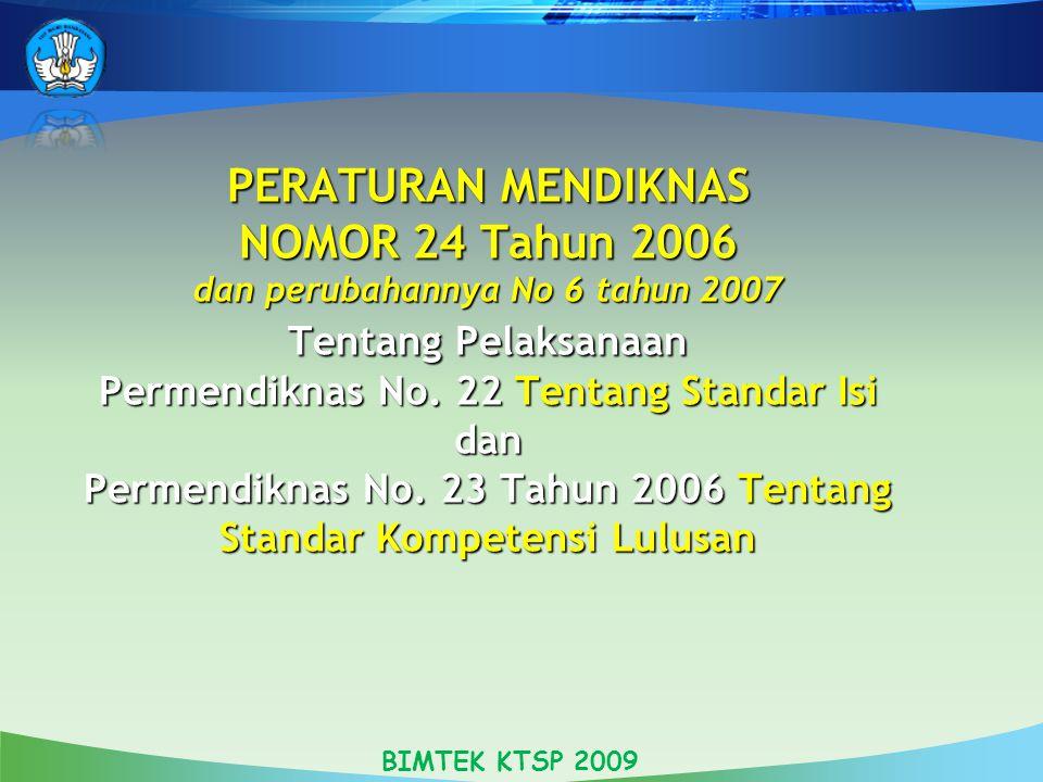 PERATURAN MENDIKNAS NOMOR 24 Tahun 2006 dan perubahannya No 6 tahun 2007 Tentang Pelaksanaan Permendiknas No. 22 Tentang Standar Isi dan Permendiknas No. 23 Tahun 2006 Tentang Standar Kompetensi Lulusan
