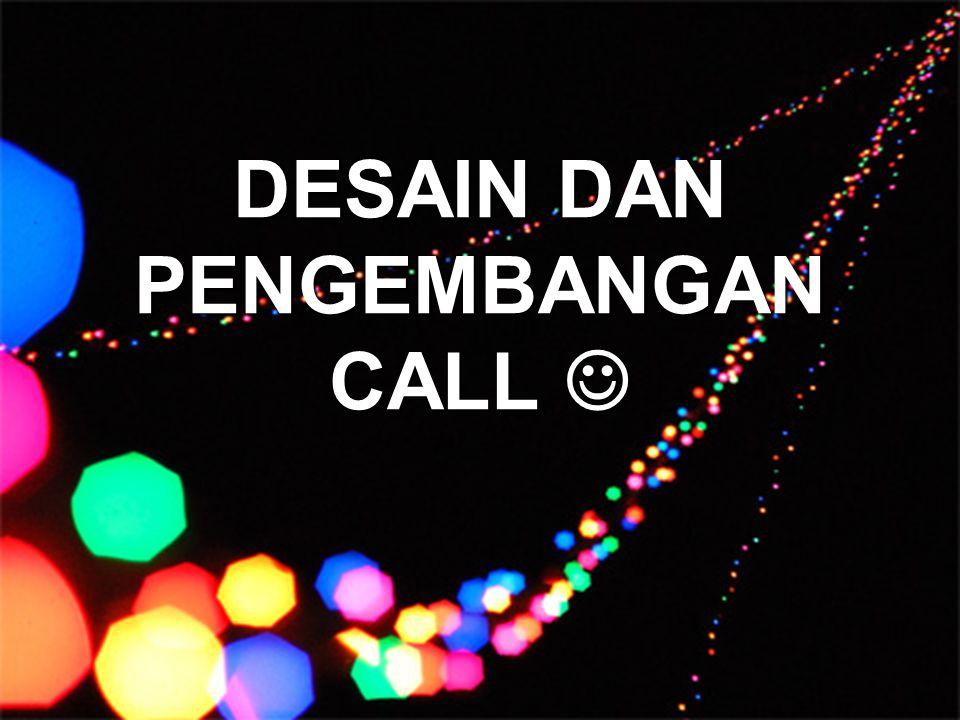 DESAIN DAN PENGEMBANGAN CALL 