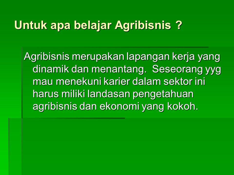 Untuk apa belajar Agribisnis