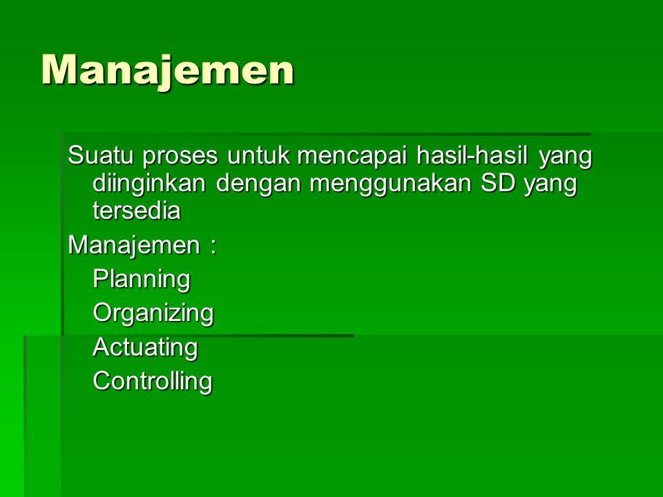 Manajemen Suatu proses untuk mencapai hasil-hasil yang diinginkan dengan menggunakan SD yang tersedia.