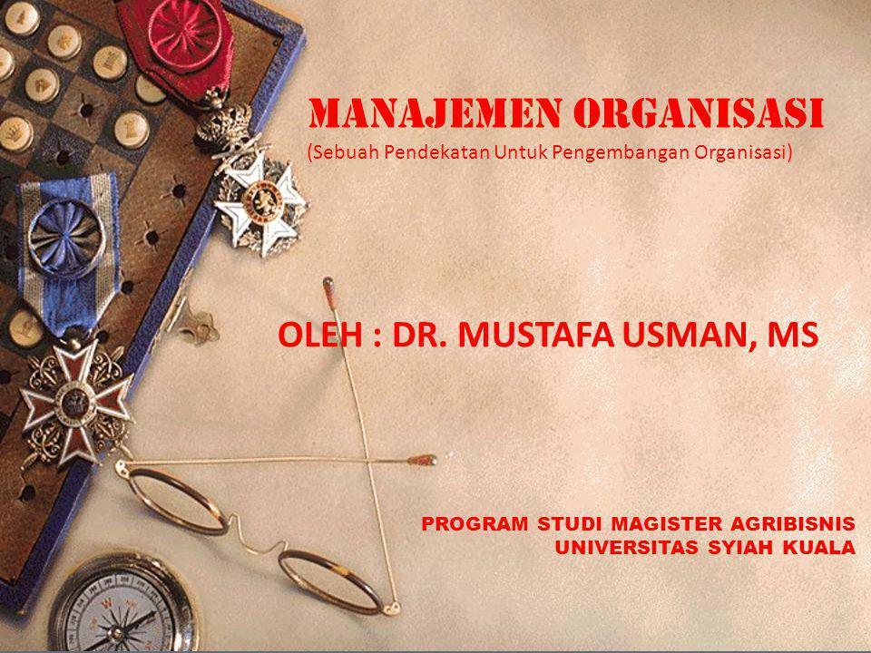 Manajemen Organisasi OLEH : DR. MUSTAFA USMAN, MS