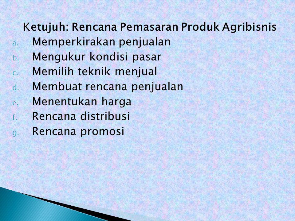 Ketujuh: Rencana Pemasaran Produk Agribisnis