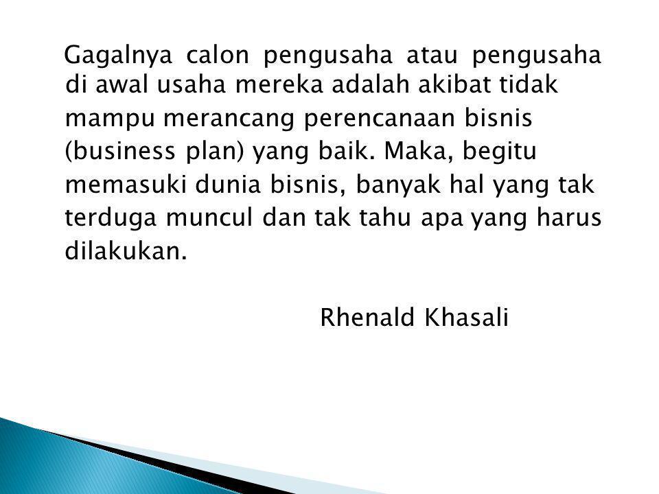 Gagalnya calon pengusaha atau pengusaha di awal usaha mereka adalah akibat tidak mampu merancang perencanaan bisnis (business plan) yang baik.