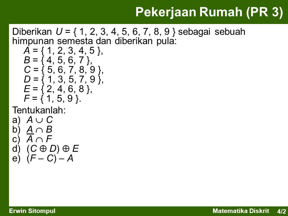 Pekerjaan Rumah (PR 3) Diberikan U = { 1, 2, 3, 4, 5, 6, 7, 8, 9 } sebagai sebuah himpunan semesta dan diberikan pula: