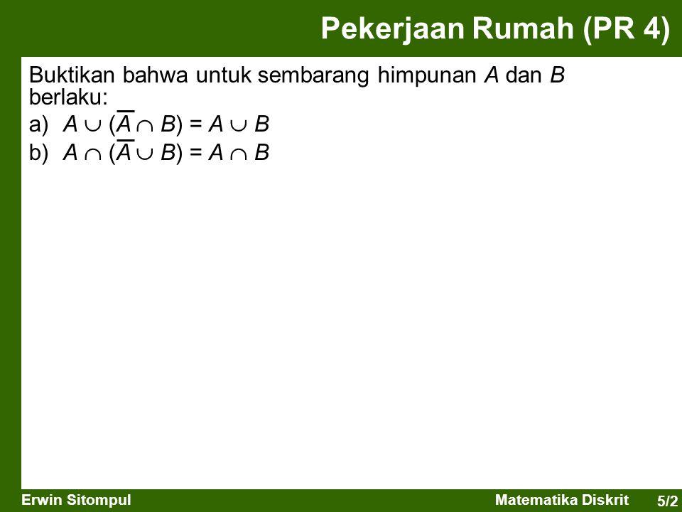 Pekerjaan Rumah (PR 4) Buktikan bahwa untuk sembarang himpunan A dan B berlaku: a) A  (A  B) = A  B.