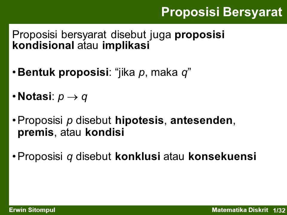 Proposisi Bersyarat Proposisi bersyarat disebut juga proposisi kondisional atau implikasi. Bentuk proposisi: jika p, maka q