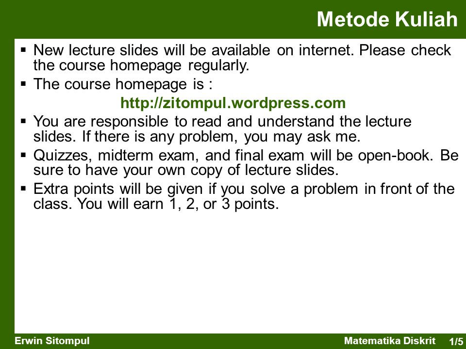 Metode Kuliah New lecture slides will be available on internet. Please check the course homepage regularly.