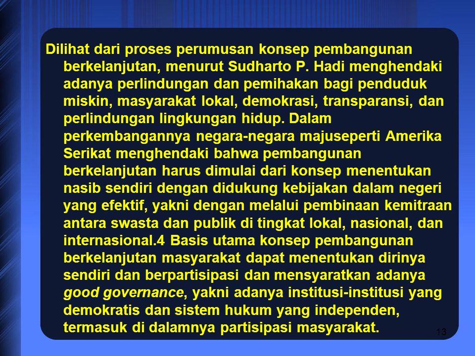 Dilihat dari proses perumusan konsep pembangunan berkelanjutan, menurut Sudharto P.