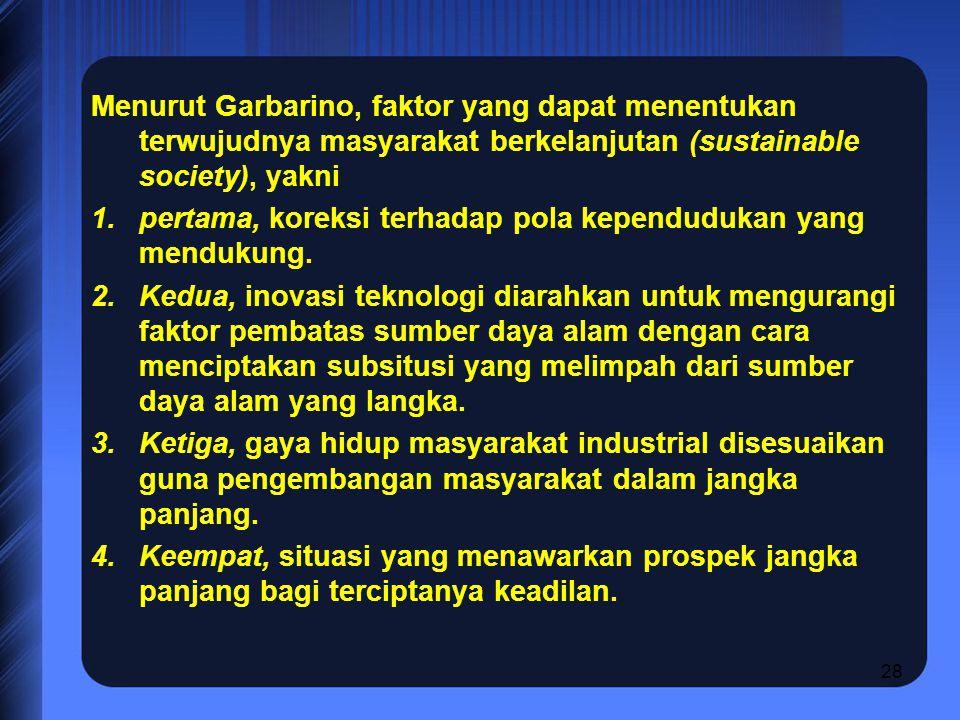 Menurut Garbarino, faktor yang dapat menentukan terwujudnya masyarakat berkelanjutan (sustainable society), yakni