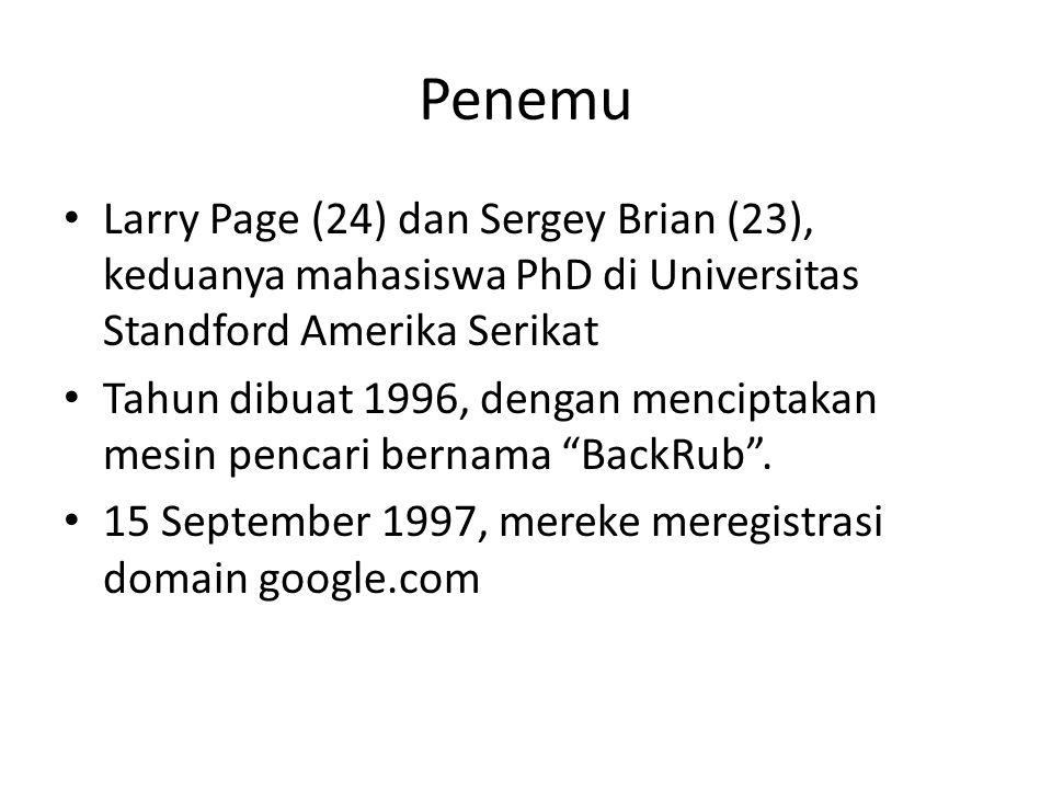 Penemu Larry Page (24) dan Sergey Brian (23), keduanya mahasiswa PhD di Universitas Standford Amerika Serikat.